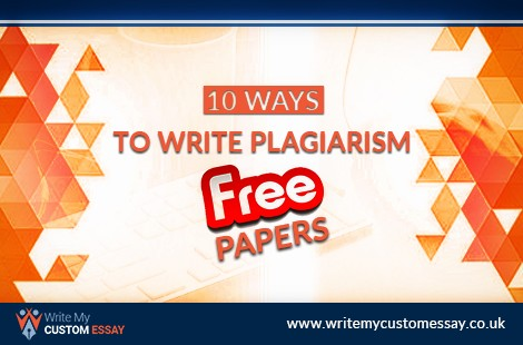 10 Ways to Write Plagiarism Free Papers
