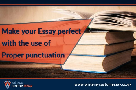Make Your Essay Perfect With The Use Of Proper Punctuation