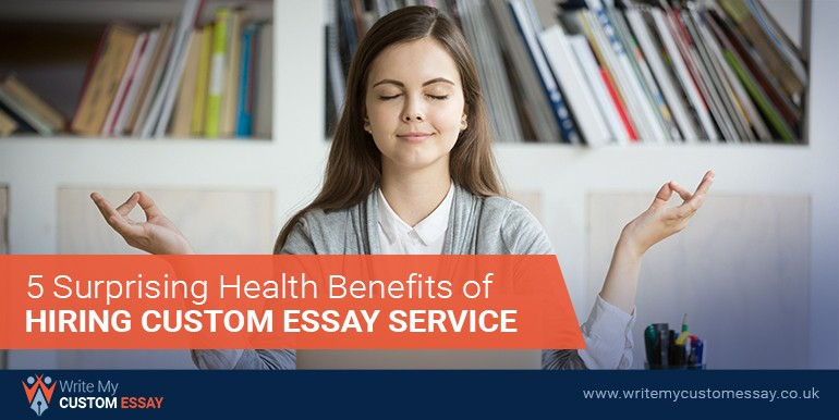 5 Surprising Health Benefits of Hiring Custom Essay Service