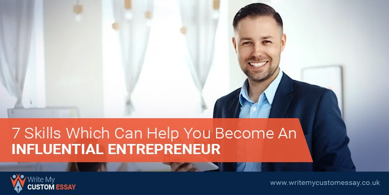 7 Skills Which Can Help You Become an Influential Entrepreneur