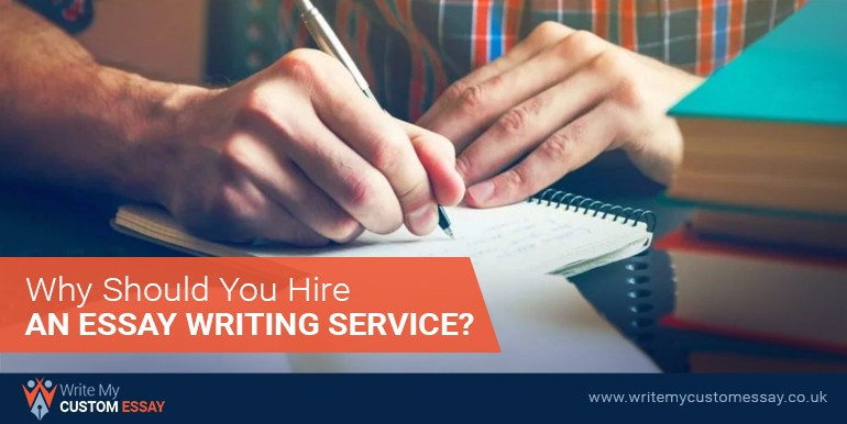 Why Should You Hire An Essay Writing Service?